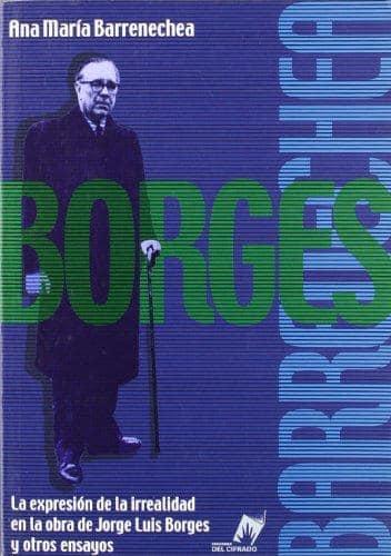 """Reseña del libro """"Borges, la expresión de la irrealidad en la obra de Jorge Luis Borges y otros ensayos"""" de Ana Barrenechea por Almudena Mestre"""