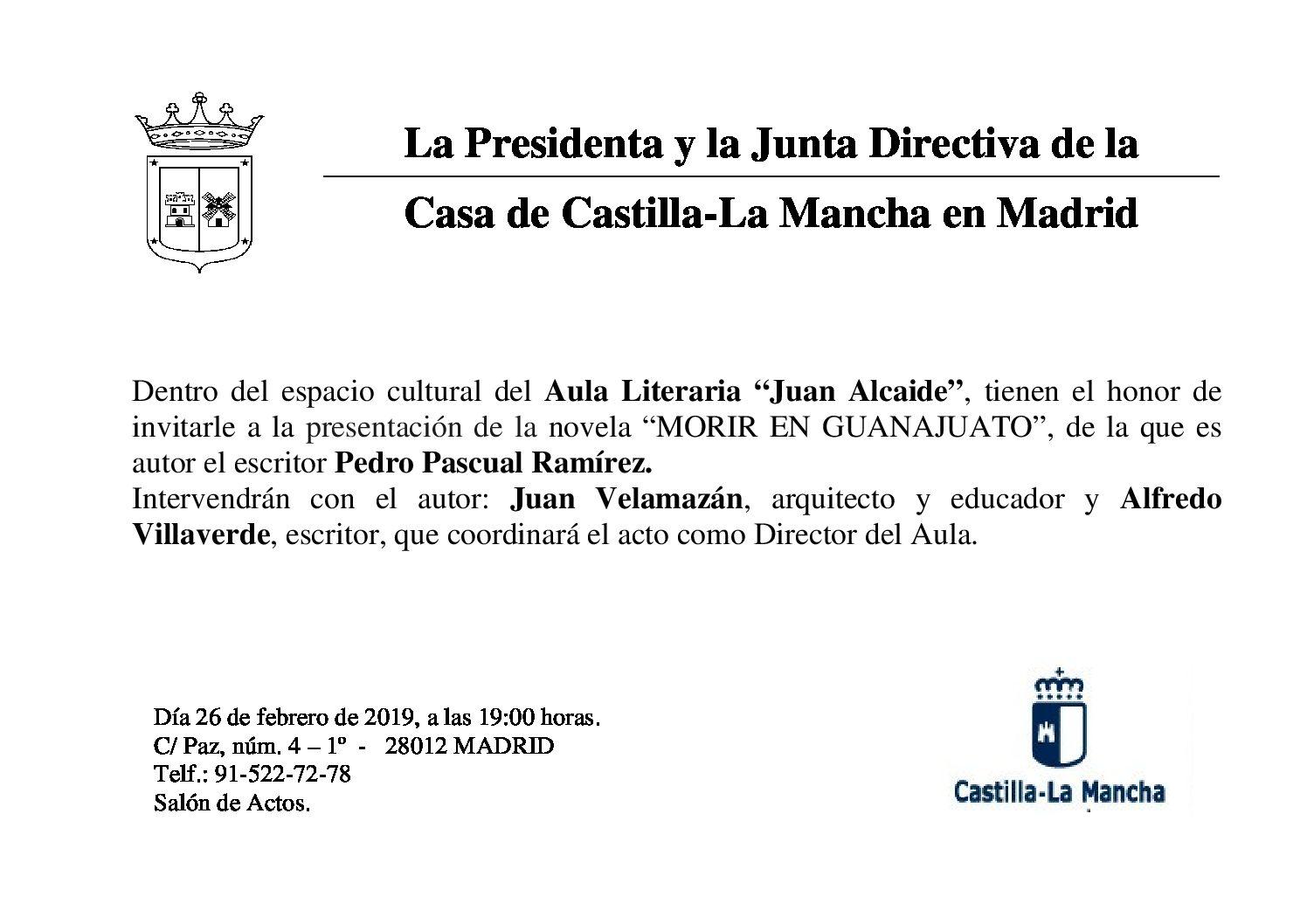 """Aula Literaria """"Juan Alcaide"""", tiene el honor de invitarle a la presentación de la novela """"MORIR EN GUANAJUATO"""", del escritor Pedro Pascual Ramírez. (Casa Castilla La Mancha Madrid, 26/3/19, 19 horas)"""