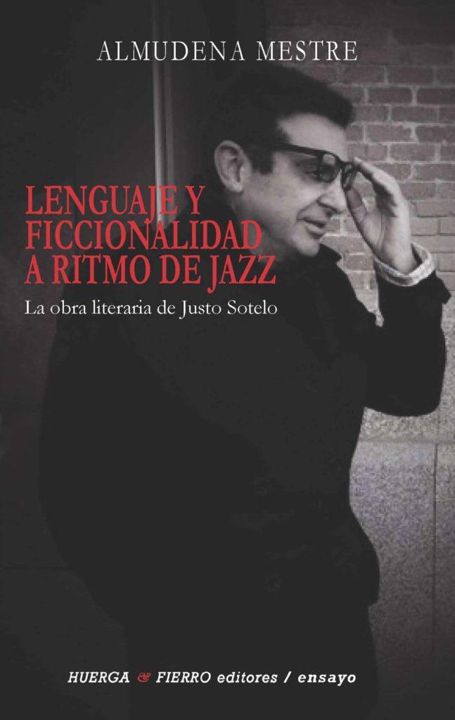 Lenguaje y ficcionalidad a ritmo de jazz. La obra literaria de Justo Sotelo (Huerga y Fierro, 2018)