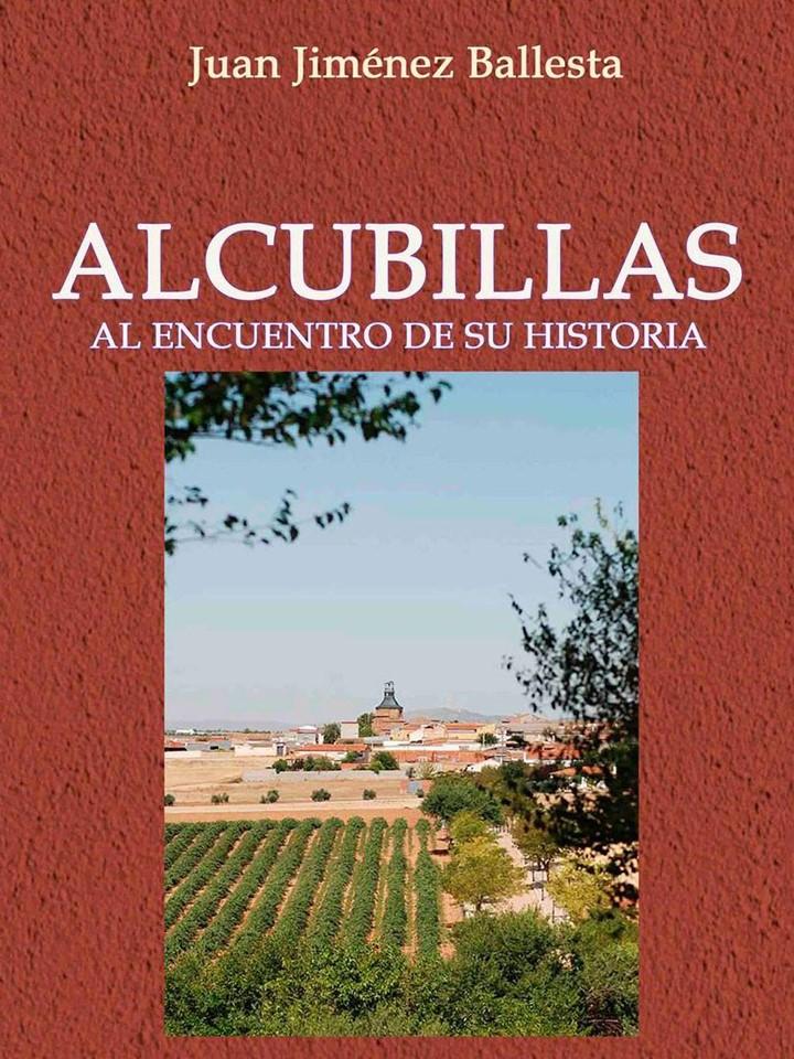 Alcubillas al encuentro de su historia (Editorial Llanura 2019)